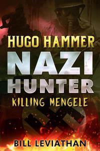 Hugo Hammer: Nazi Hunter: Killing Mengele