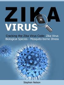Zika Virus: Cracking the Zika Virus Code: Zika Virus Biological Species - Mosquito-borne Illness