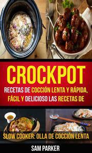 Crockpot: Recetas de cocción lenta y rápida, fácil y delicioso Las recetas de (Slow Cooker: Olla De Cocción Lenta)