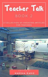Teacher Talk: A Collection of Magazine Articles for Teachers (Book 2)