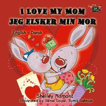 I Love My Mom Jeg elsker min mor (Danish Book for Kids)