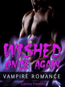 Vampire Romance: Wished Once Again
