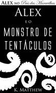 Alex e o Monstro de Tentáculos - Alex no País das Maravilhas - Livro 2