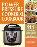 Power Pressure Cooker XL Cookbook: 111 Easy Electric Pressure Cooker Recipes For Fast And Healthy Meals
