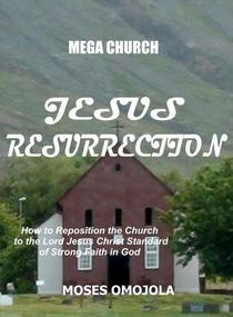 Mega Church: Jesus Resurrection - How to Reposition the Church to the Lord Jesus Christ Standard of Strong Faith in God