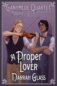 A Proper Lover (Ganymede Quartet Book 2)