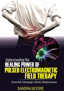 Understanding The Healing Power Of Pulsed Electromagnetic Field Therapy: Chronic Pain | Fibromyalgia | Arthritis | Multiple Sclerosis