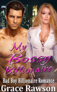 My Bossy Billionaire - Bad Boy Billionaire Romance