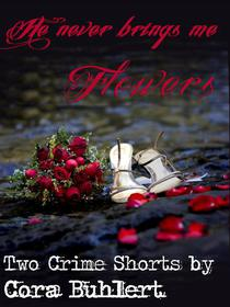 He never brings me flowers...