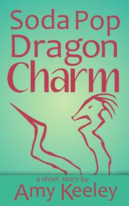 Soda Pop Dragon Charm (short story)
