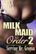Milk Maid To Order 2 (Serving Mr. Grogan)