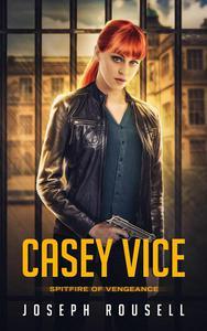 Casey Vice: Spitfire of Vengeance