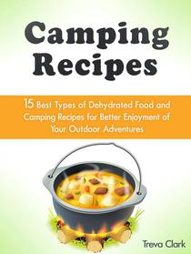 Camping Recipes: 15 Best Types of Dehydrated Food and Camping Recipes for Better Enjoyment of Your Outdoor Adventures