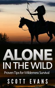 Alone in the Wild: Proven Tips for Wilderness Survival