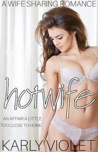 Hotwife: An Affair A Little Too Close To Home - A Wife Sharing Romance