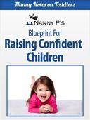 Raising Confident Children: A Nanny P Blueprint for Building Your Child's Self-Esteem