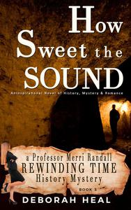How Sweet the Sound: An Inspirational Novel of History, Mystery & Romance