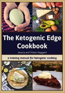The Ketogenic Edge Cookbook: A Training Manual for Ketogenic Cooking