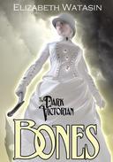 The Dark Victorian: Bones