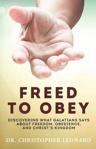 Freed to Obey: Discovering What Galatians Says About Freedom, Obedience, and Christ's Kingdom