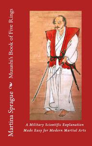 Musashi's Book of Five Rings: A Military Scientific Explanation Made Easy for Modern Martial Arts