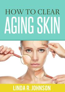 How to Clear Aging Skin