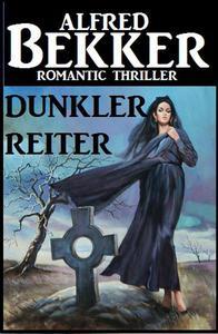 Alfred Bekker Romantic Thriller: Dunkler Reiter