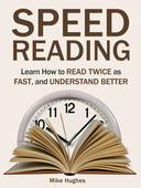 Speed Reading: Learn How to Read Twice as Fast, and Understand Better