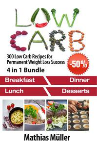 Low Carb: 300 Low Carb Recipes for Permanent Weight Loss Success