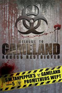 Prometheus Wept: S.W. Tanpepper's GAMELAND (Episode 5) (Volume 5)