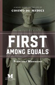 First Among Equals: A Novel Based on the Life of Cosimo de' Medici