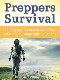 Preppers Survival: 27 Survival Tricks that Will Save Your Life in Dangerous Situations