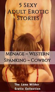 5 Sexy Adult Erotic Stories: Ménage • Western • Spanking • Cowboy Sexy Short Stories