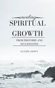 Unveiling Spiritual Growth From Proverbs and Ecclesiastes