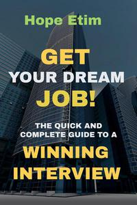 Get Your Dream job! The Quick and Complete Guide to a Winning Interview