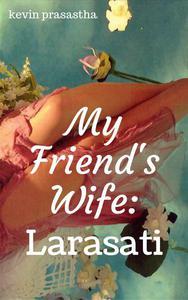 My Friend's Wife: Larasati