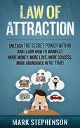 Law of Attraction: Unleash The Secret Power Within and Learn How To Manifest More Money, More Love, More Success, More Abundance In No Time