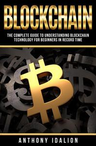 Blockchain: The complete guide to understanding Blockchain Technology for beginners in record time