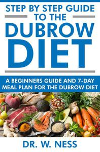 Step by Step Guide to the Dubrow Diet: A Beginners Guide and 7-Day Meal Plan for the Dubrow Diet