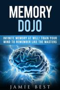Memory Dojo: Infinite Memory at WIll! Train Your Mind to Remember Like the Masters