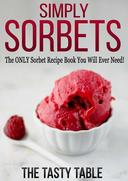 Simply Sorbets: The ONLY Sorbet Recipe Book You Will Ever Need!