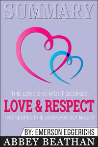 Summary of Love & Respect: The Love She Most Desires; The Respect He Desperately Needs by Emerson Eggerichs