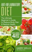 Anti-Inflammatory Diet: The Ultimate Beginner's Guide to Reduce Body Pain & Restore Health + 4 Week Meal Plan