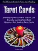 Tarot Cards: The Ultimate Guide to Tarot Card Reading: Develop Psychic Abilities and See The Truth by learning Tarot Card Meanings And Reading Tarot Cards