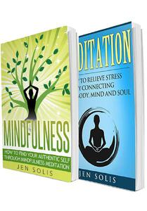 Mindfulness: Meditation: 2 in 1 Bundle: Book 1: How to Find Your Authentic Self through Mindfulness Meditation + Book 2: Meditation: How to Relieve Stress by Connecting Your Body, Mind and Soul