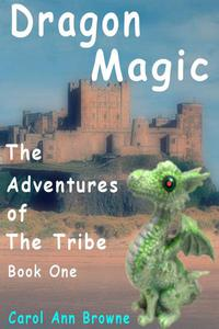 Dragon Magic: The Adventures of The Tribe - Book One