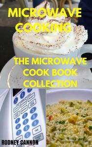 Microwave Cooking, The Microwave cookbook Collection