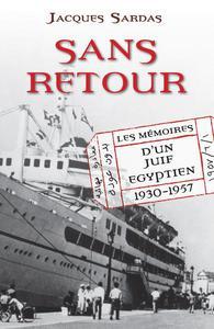 Sans Retour: Les Mémoires d'un Juif Egyptien 1930-1957