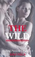 The Wild (Shifting Passions - Volume 1)
