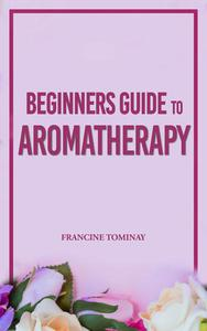 Beginners Guide to Aromatherapy